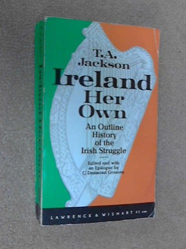 Ireland Her Own. An Outline History Of: Jackson, T. A.