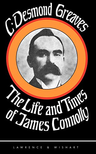 The Life and Times of James Connolly: Greaves, Charles Desmond