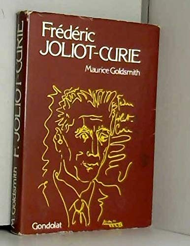 Frederic Joliot-Curie: Maurice Goldsmith