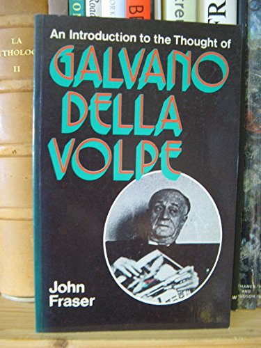 Introduction to the Thought of Galvano Della: Fraser, John