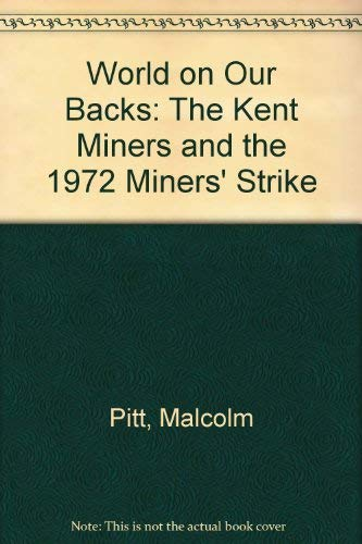 9780853154877: World on Our Backs: The Kent Miners and the 1972 Miners' Strike