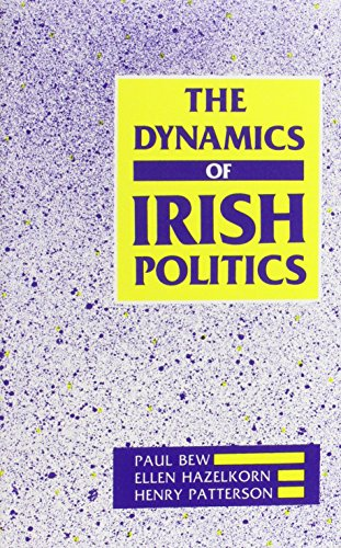 The Dynamics of Irish Politics: Bew Paul, Hazelkorn, and Patterson Henry