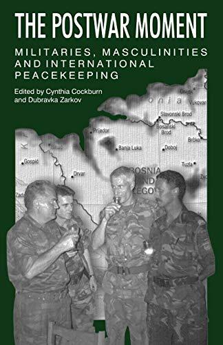 The Postwar Moment: Militaries, Masculinities, and International Peacekeeping: Dubravka Zarkov