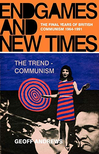 9780853159919: Endgames and New Times: The Final Years of British Communism 1964-1991