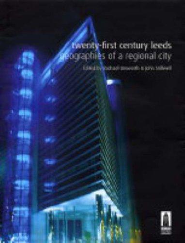 Twenty-First Century Leeds: Geographies of a Regional City: Unsworth, Rachael & Stillwell, John (...