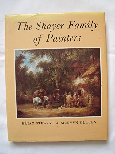 The Shayer Family of Painters.: Brian Stewart and Mervyn Cutten.