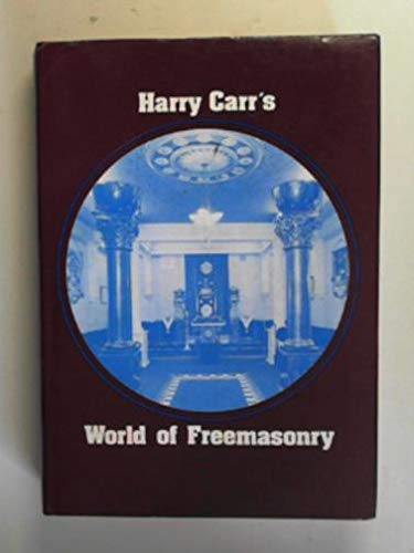 Harry Carr's World of Freemasonry: The Collected Papers and Talks of Harry Carr: Carr, Harry