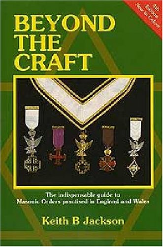 Beyond the Craft: The Indispensable Guide to Masonic Orders: Jackson, Keith B.