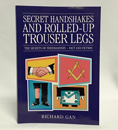 9780853184416: Secret Handshakes and Rolled-Up Trouser Legs: The Secrets of Freemasonry: Fact and Fiction