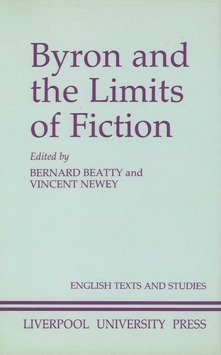 Byron and the Limits of Fiction: Beatty, Bernard; Newey, Vincent (editors)