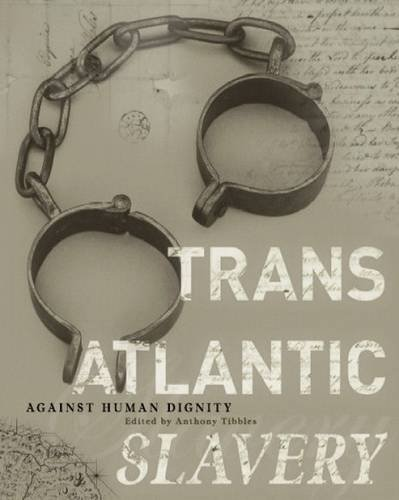 Transatlantic Slavery, Against Human Dignity (National Museums: Anthony H. (ed.)