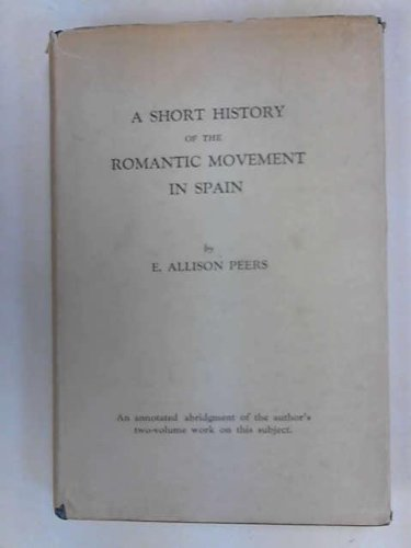 The Romantic Movement in Spain: A Short History (Study in Spanish Literature): Peers, E. Allison