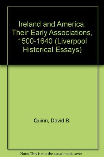 Ireland and America: Their Early Associations, 1500-1640 (Liverpool Historical Essays): David B. ...