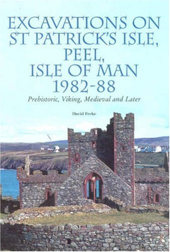 9780853233367: Excavations on St Patrick s Isle, Isle of Man, 1989-1992:: Prehistoric, Viking, Medieval And Later (Liverpool University Press - Centre for Manx Studies Monographs)
