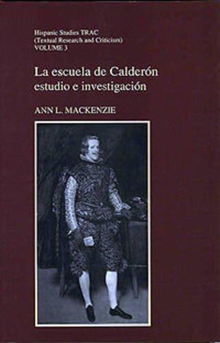 La Escuela de Calder?n (Liverpool University Press - Hispanic Studies TRAC): Mackenzie, Ann L.