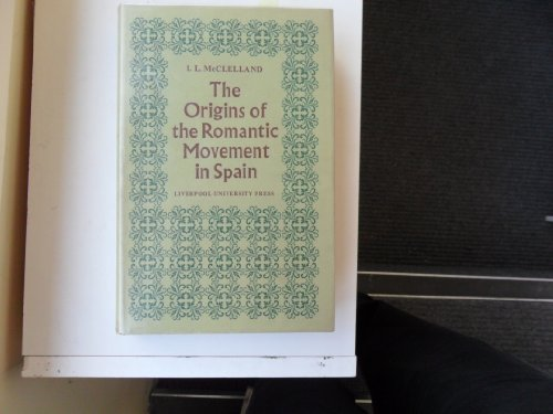 The Origins of the Romantic Movement in Spain A Survey of Aestheric Uncertainties in the Age of ...
