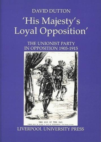 9780853234470: His Majesty's Loyal Opposition: The Unionist Party in Opposition 1905-1915 (Liverpool University Press - Liverpool Historical Studies)