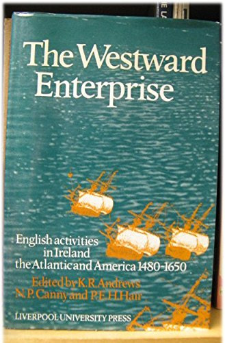 9780853234531: The Westward Enterprise: English Activities in Ireland, the Atlantic and America, 1480-1650