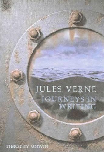 Jules Verne : Journeys in Writing: Unwin, Timothy