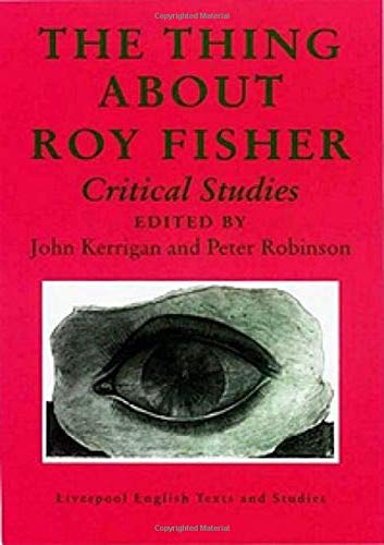 The Thing About Roy Fisher: Critical Studies: Liverpool University Press