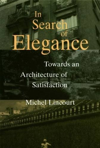 In Search of Elegance:Towards an Architecture of Satisfaction.
