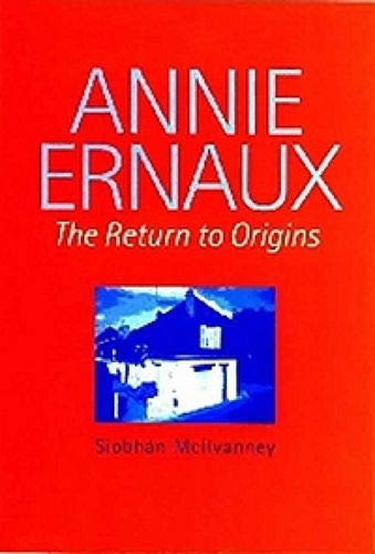 9780853235378: Annie Ernaux: The Return to Origins (Modern French Writers, 6)