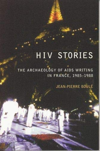 9780853235682: HIV Stories: The Archaeology of AIDS Writing in France, 1985-1988 (Liverpool University Press - Liverpool Science Fiction Texts)