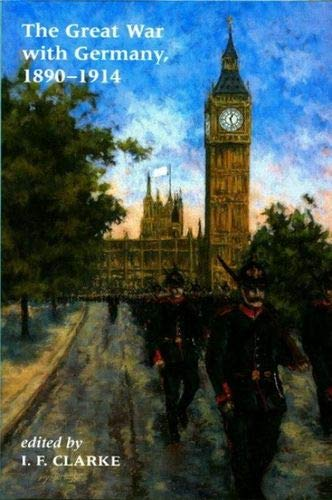 9780853236320: Great War with Germany, 1890-1914: Fictions and Fantasies of the War-to-Come (Liverpool University Press - Liverpool Science Fiction Texts & Studies)