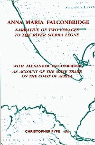 ANNA MARIA FALCONBRIDGE: NARRATIVE OF TWO VOYAGES TO THE RIVER SIERRA LEONE WITH ALEXANDER ...