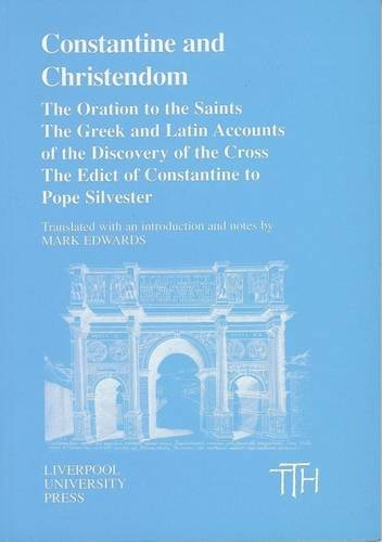 Constantine and Christendom. The Oration to the Saints. The Geek and Latin Accounts of the Discov...