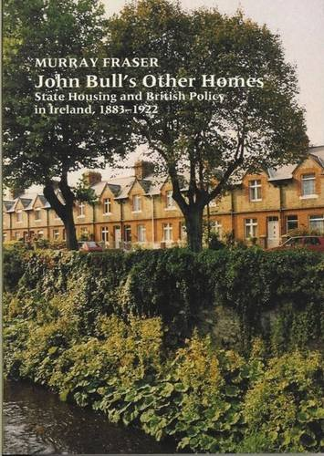 9780853236702: John Bull's Other Homes: State Housing and British Policy in Ireland, 1883-1922