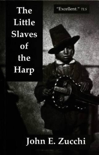 Little Slaves of the Harp: Italian Child Street Musicians in Nineteenth-century France: Zucchi, ...
