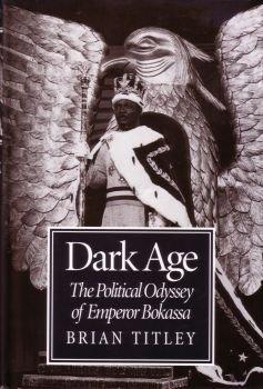 Dark Age: The Political Odyssey of Emperor Bokassa: Brian Titley