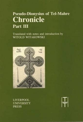 Pseudo-Dionysius of Tel-Mahre: Chronicle, Part III (Translated: Liverpool University Press