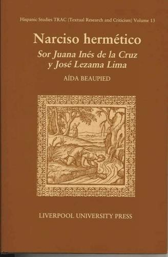9780853237716: Narciso Hermetico: Sor Juana Ines de La Cruz y Jose Lezama Lima (Hispanic Studies Textual Research and Criticism (Trac))