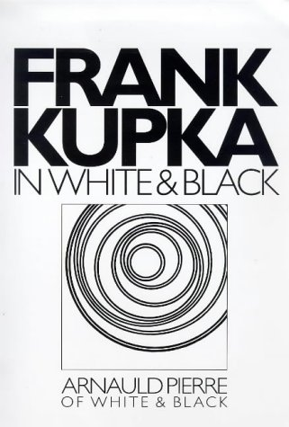Frank Kupka In White and Black: Arnauld Pierre