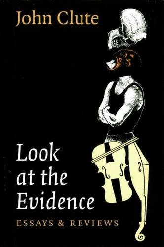 Look at the Evidence : Essays and: Clute, John