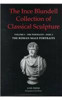 THE INCE BLUNDELL COLLECTION OF CLASSICAL SCULPTURE Volume I the Portraits - Part 2 The Roman Mal...