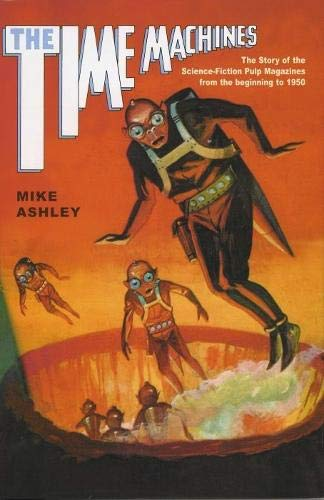9780853238553: The Time Machines: The Story of the Science-Fiction Pulp Magazines from the Beginning to 1950 (Liverpool University Press - Liverpool Science Fiction Texts & Studies)