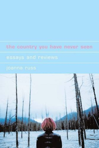 The Country You Have Never Seen: Essays and Reviews (Liverpool University Press - Liverpool Science Fiction Texts & Studies) (0853238596) by Joanna Russ