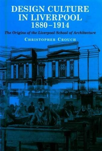 Design Culture in Liverpool 1880-1914. The origins of the Liverpool School of Architecture.: Crouch...