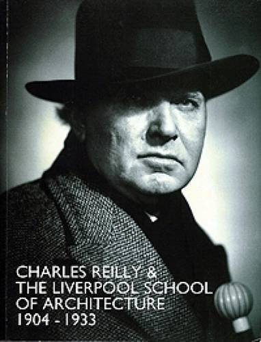 CHARLES REILLY AND THE LIVERPOOL SCHOOL OF ARCHITECTURE 1904-1933. Catalogue of an exhibition at ...