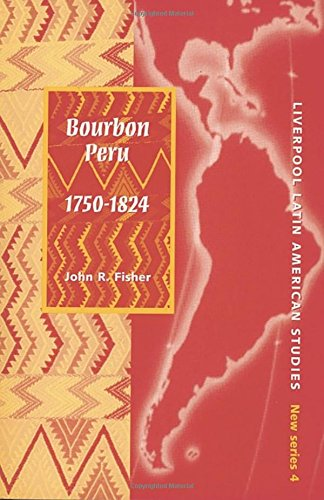 9780853239086: Bourbon Peru 1750-1824 (Liverpool Latin American Studies)