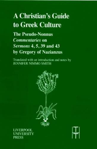 9780853239178: The Christian's Guide to Greek Culture: The Pseudo-Nonnus 'Commentaries' on 'Sermons' 4, 5, 39 and 43 by Gregory of Nazianus (Translated Texts for Historians LUP)