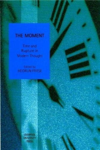 The Moment: Time and Rupture in Modern Thought: Friese, Heidrun