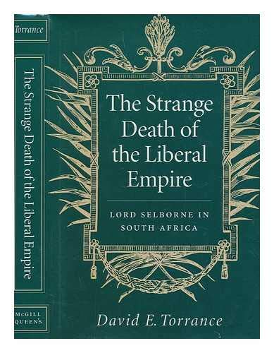 The Strange Death of the Liberal Empire: Lord Selborne in South Africa: Torrance, David E.