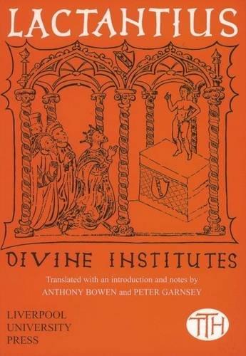Lactantius: Divine Institutes: Anthony Bowen; Peter Garnsey (trans)