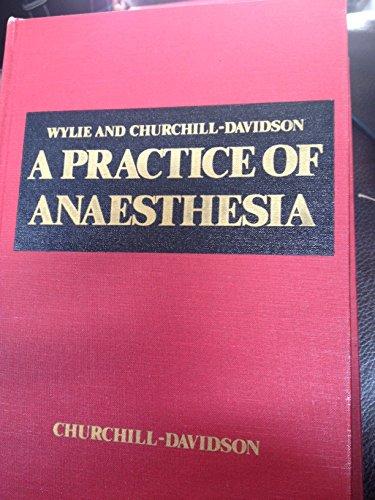 Practice of Anaesthesia: Wylie, William Derek, Churchill-Davidson, H.C.