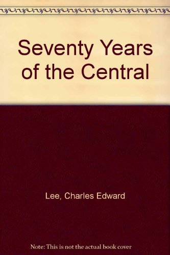 SEVENTY YEARS OF THE CENTRAL.: Lee, Charles E.