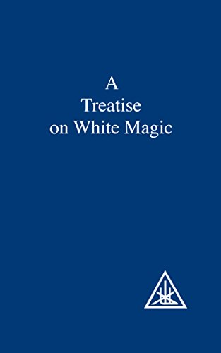 A Treatise on White Magic or The Way of the Disciple: Alice A. Bailey